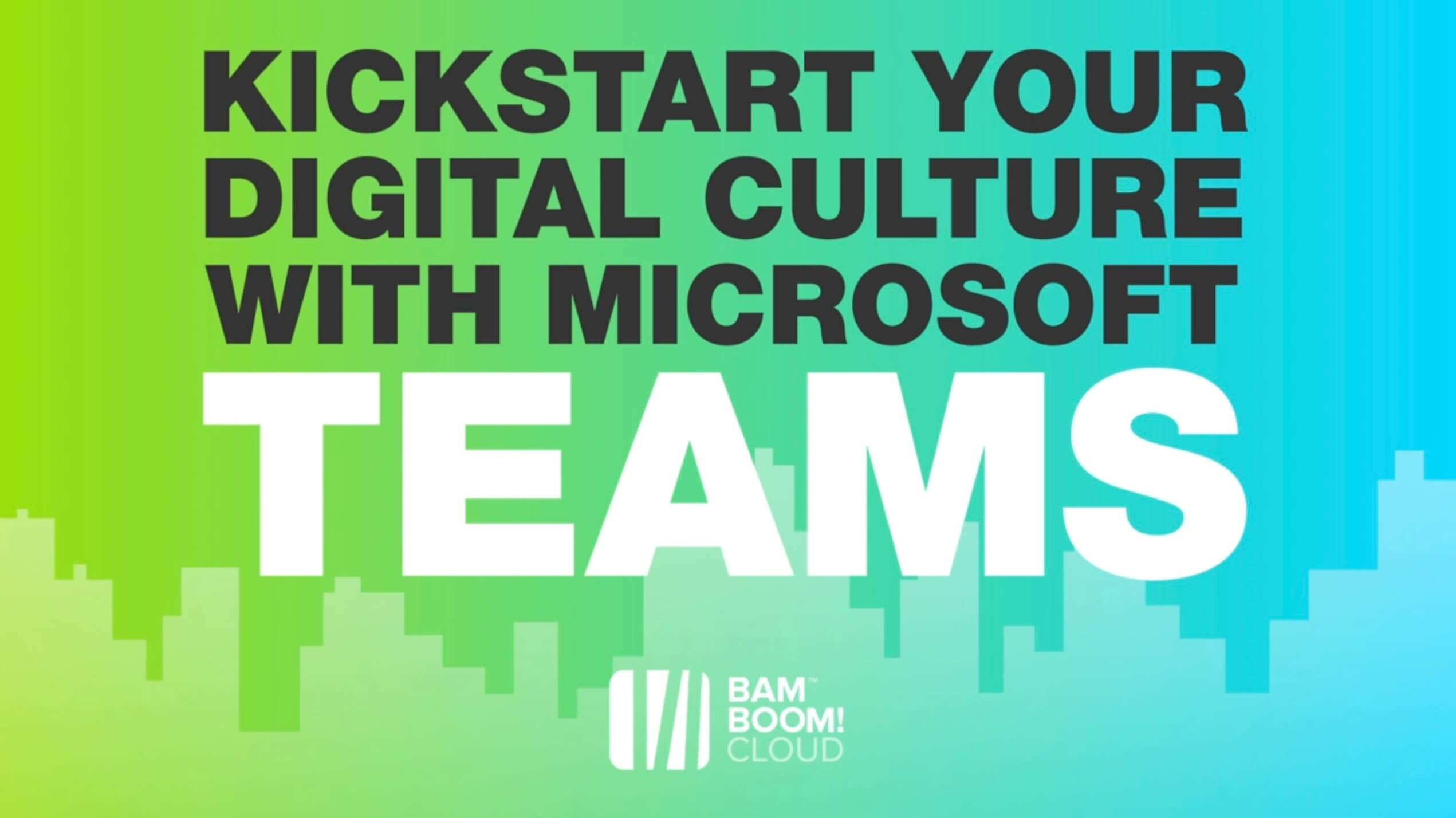 KickStart your Digital Culture with Bam Boom Cloud and Microsoft Teams