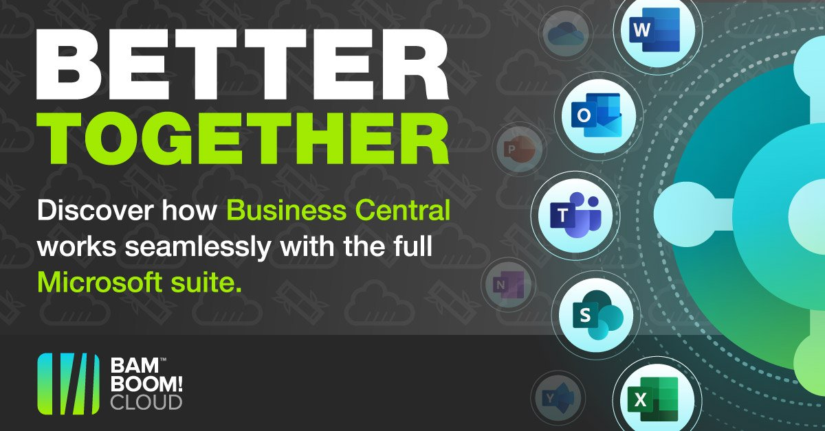 Business Central and Microsoft apps - Better Together.